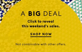 A big deal : click to reveal this weekends sales. Shop Now. Not combinable with other offers.