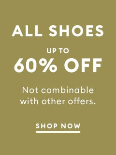 ALL SHOES UP TO 60% OFF. Not combinable with other offers. SHOP NOW