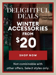 Delightful Deals Winter Accessories from $20 Shop Now. Not combinable with other offers. Select styles only.
